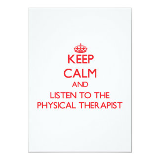 "Keep Calm and Listen to the Physical Therapist 5"" X 7"" Invitation Card"
