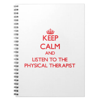 Keep Calm and Listen to the Physical Therapist Notebook