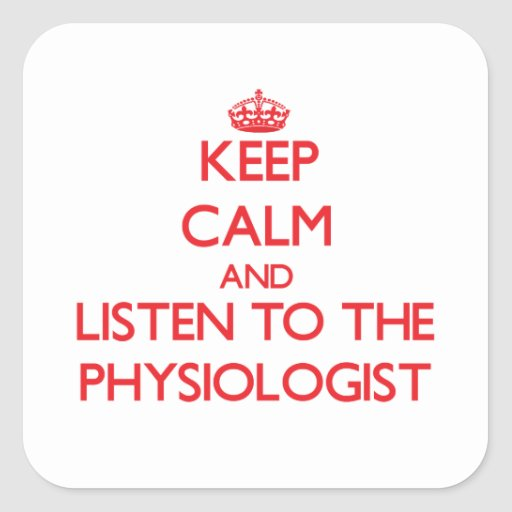 Keep Calm and Listen to the Physiologist Square Sticker