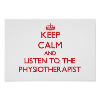 Keep Calm and Listen to the Physiotherapist Poster