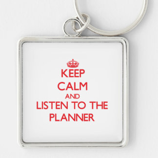 Keep Calm and Listen to the Planner Key Chains