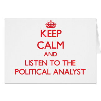 Keep Calm and Listen to the Political Analyst Greeting Card