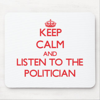 Keep Calm and Listen to the Politician Mouse Pad