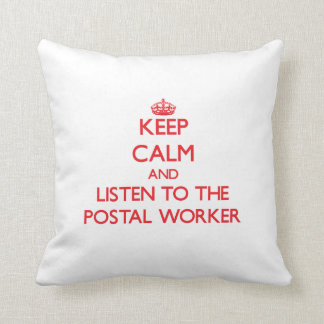 Keep Calm and Listen to the Postal Worker Throw Cushions