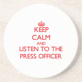 Keep Calm and Listen to the Press Officer Coasters