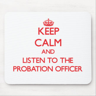 Keep Calm and Listen to the Probation Officer Mouse Mat