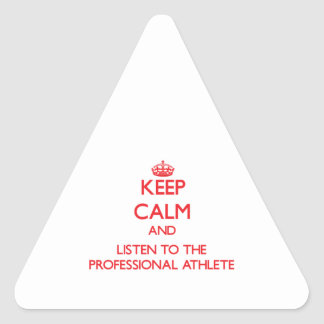 Keep Calm and Listen to the Professional Athlete Sticker