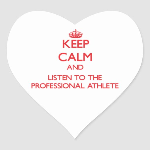 Keep Calm and Listen to the Professional Athlete Heart Stickers