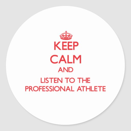Keep Calm and Listen to the Professional Athlete Stickers