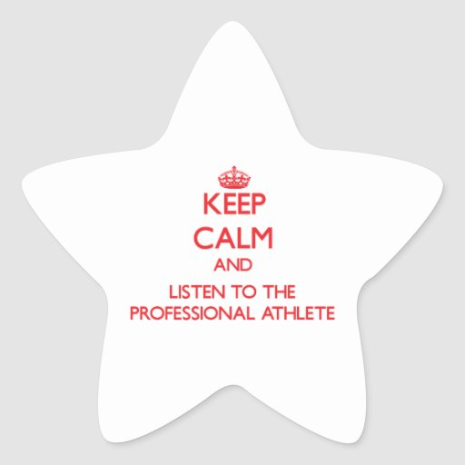 Keep Calm and Listen to the Professional Athlete Star Sticker