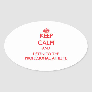 Keep Calm and Listen to the Professional Athlete Oval Stickers