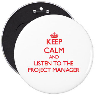 Keep Calm and Listen to the Project Manager 6 Cm Round Badge