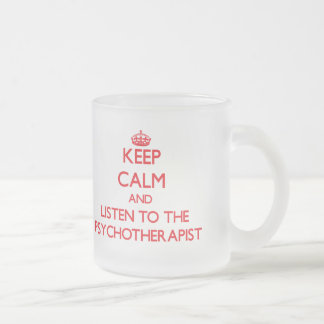 Keep Calm and Listen to the Psychotherapist Frosted Glass Mug