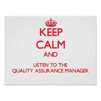 Keep Calm and Listen to the Quality Assurance Mana Posters