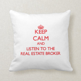 Keep Calm and Listen to the Real Estate Broker Pillows