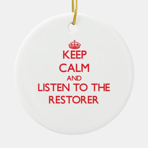 Keep Calm and Listen to the Restorer Christmas Ornaments