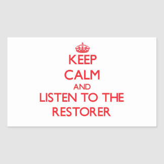 Keep Calm and Listen to the Restorer Rectangle Stickers