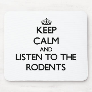 Keep calm and Listen to the Rodents Mousepad