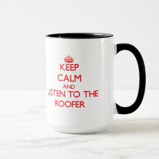 Keep Calm and Listen to the Roofer Mug