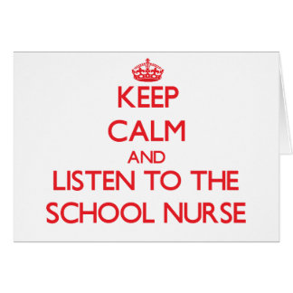 Keep Calm and Listen to the School Nurse Greeting Card