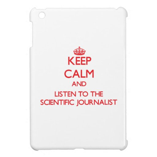 Keep Calm and Listen to the Scientific Journalist iPad Mini Cover