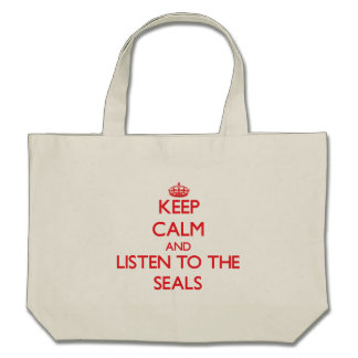 Keep calm and listen to the Seals Canvas Bags