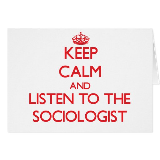 Keep Calm and Listen to the Sociologist Greeting Card