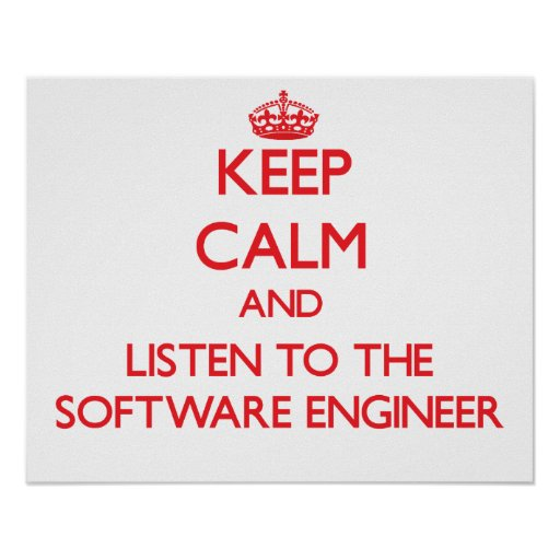 Keep Calm and Listen to the Software Engineer Print