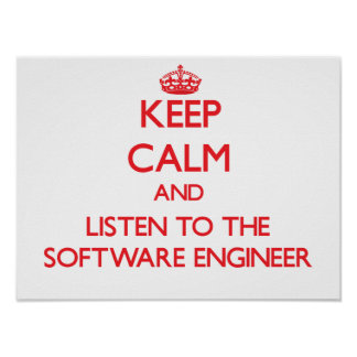 Keep Calm and Listen to the Software Engineer Poster