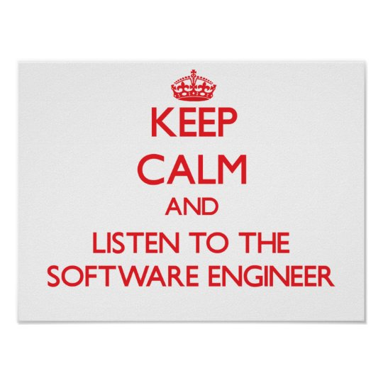 Keep Calm and Listen to the Software Engineer