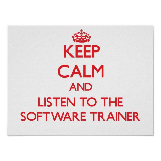 Keep Calm and Listen to the Software Trainer Print