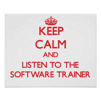 Keep Calm and Listen to the Software Trainer Poster