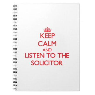 Keep Calm and Listen to the Solicitor Spiral Note Book