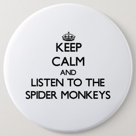 Keep calm and Listen to the Spider Monkeys 6 Cm Round Badge