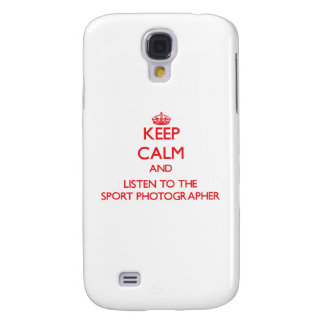 Keep Calm and Listen to the Sport Photographer Galaxy S4 Cases