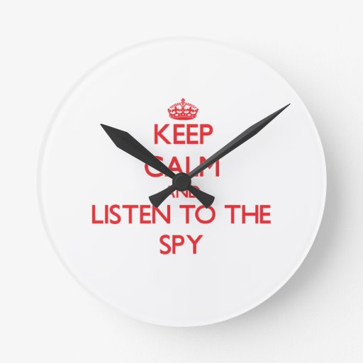 Keep Calm and Listen to the Spy Round Wall Clock