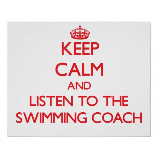 Keep Calm and Listen to the Swimming Coach Posters