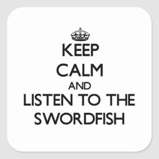 Keep calm and Listen to the Swordfish Square Sticker