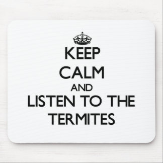 Keep calm and Listen to the Termites Mouse Pads