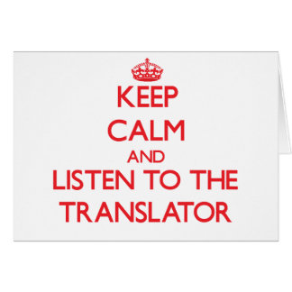 Keep Calm and Listen to the Translator Greeting Card