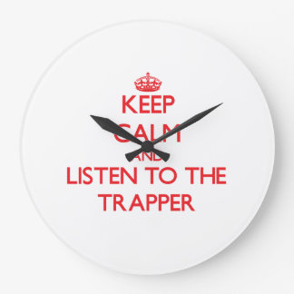 Keep Calm and Listen to the Trapper Large Clock