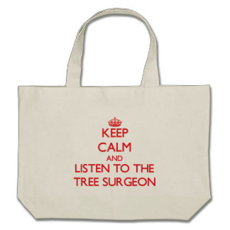Keep Calm and Listen to the Tree Surgeon Tote Bags