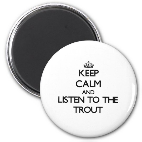 Keep calm and Listen to the Trout Magnet