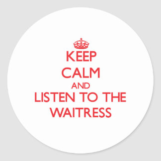 Keep Calm and Listen to the Waitress Round Sticker