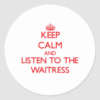 Keep Calm and Listen to the Waitress Sticker