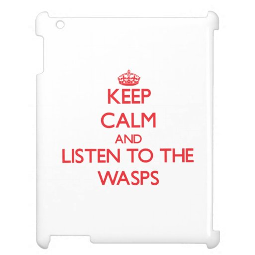 Keep calm and listen to the Wasps Case For The iPad 2 3 4