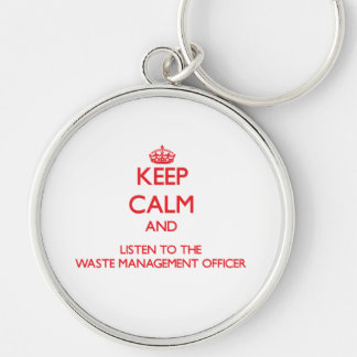 Keep Calm and Listen to the Waste Management Offic Key Chains