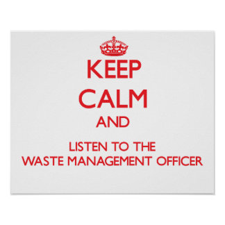 Keep Calm and Listen to the Waste Management Offic Posters