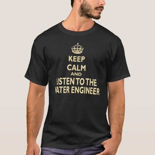 Keep Calm And Listen To The Water Engineer