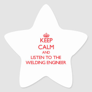 Keep Calm and Listen to the Welding Engineer Sticker